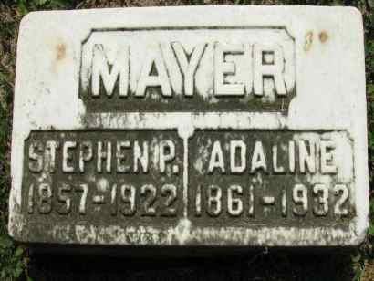 Gravestone for Stephen P. Mayer Dec. 16, 1857 - Oct. 23, 1922 Adaline Mayer 1861 - Jun. 30, 1932