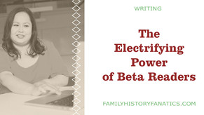 The Electrifying Power of Beta Readers for Your Family History