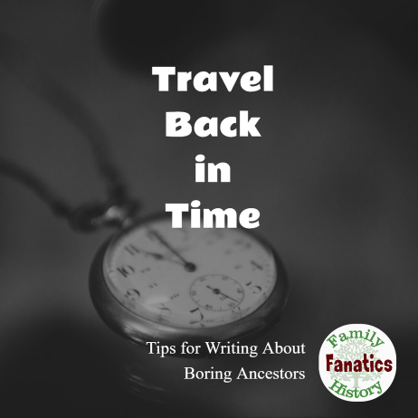 Step 3: Add Time & Place - How to write about boring ancestors  #writingtips #genealogy #familyhistory