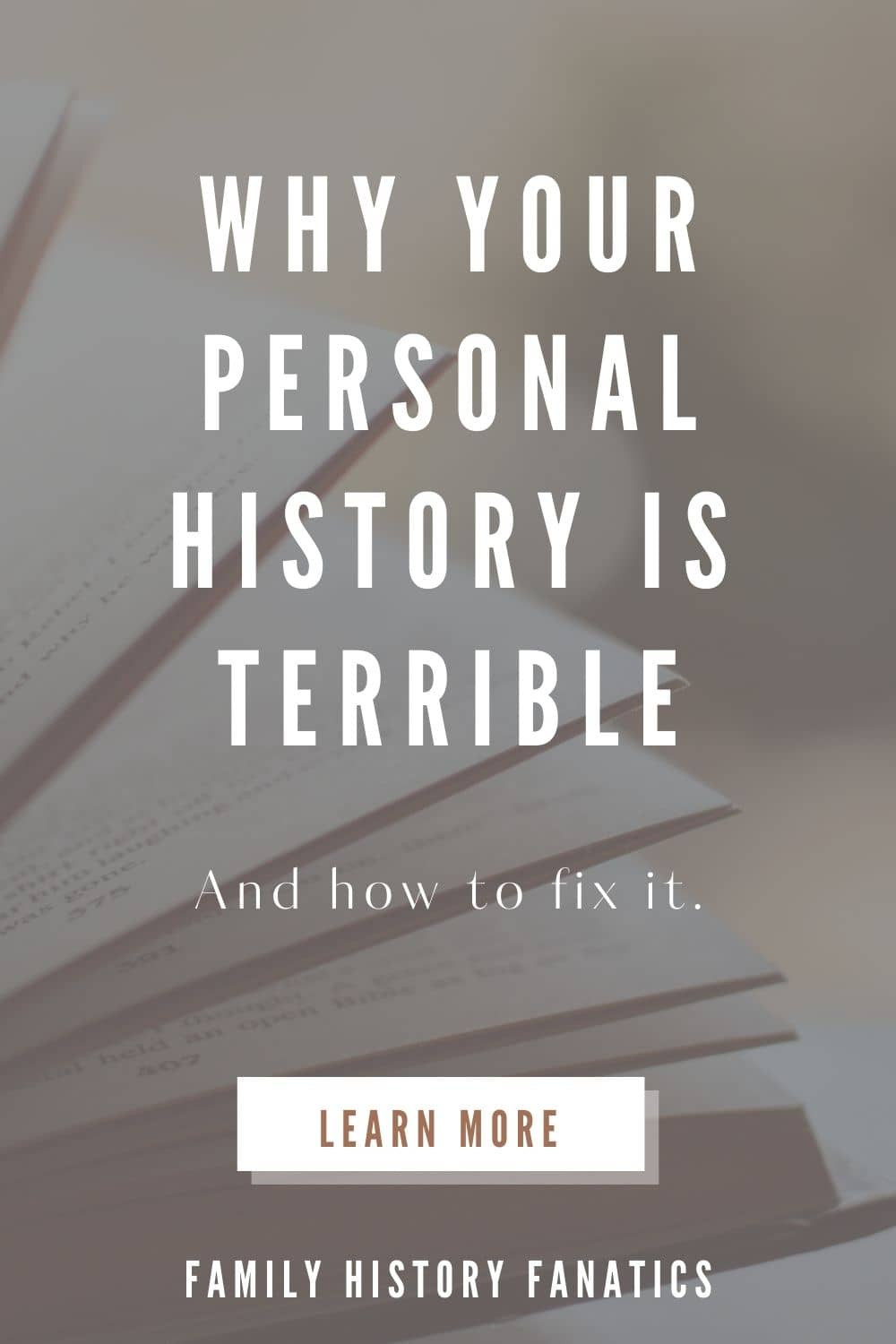 Book with text overlay of Why you personal history is terrible and how to fix it.