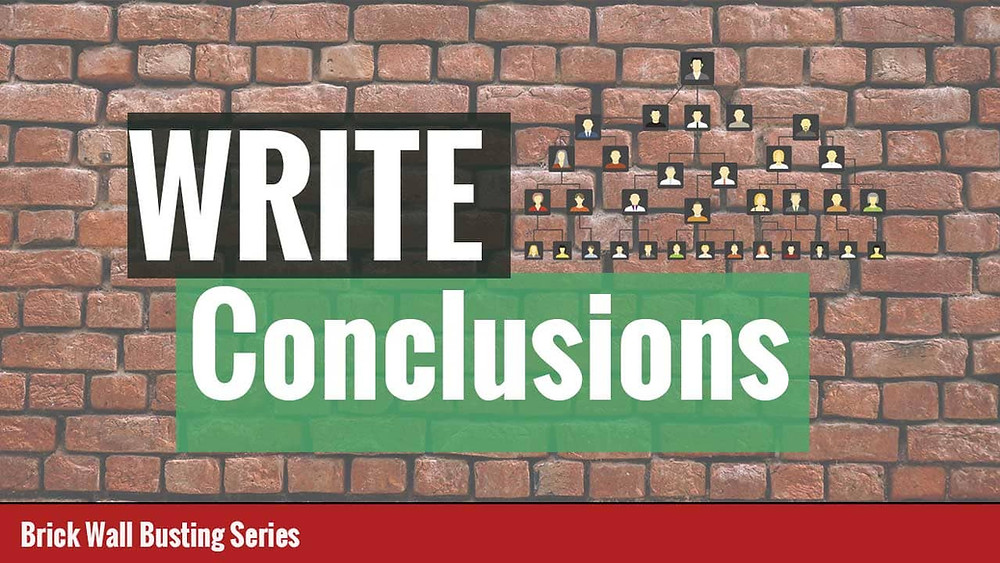 Writing conclusions for genealogy research brick walls