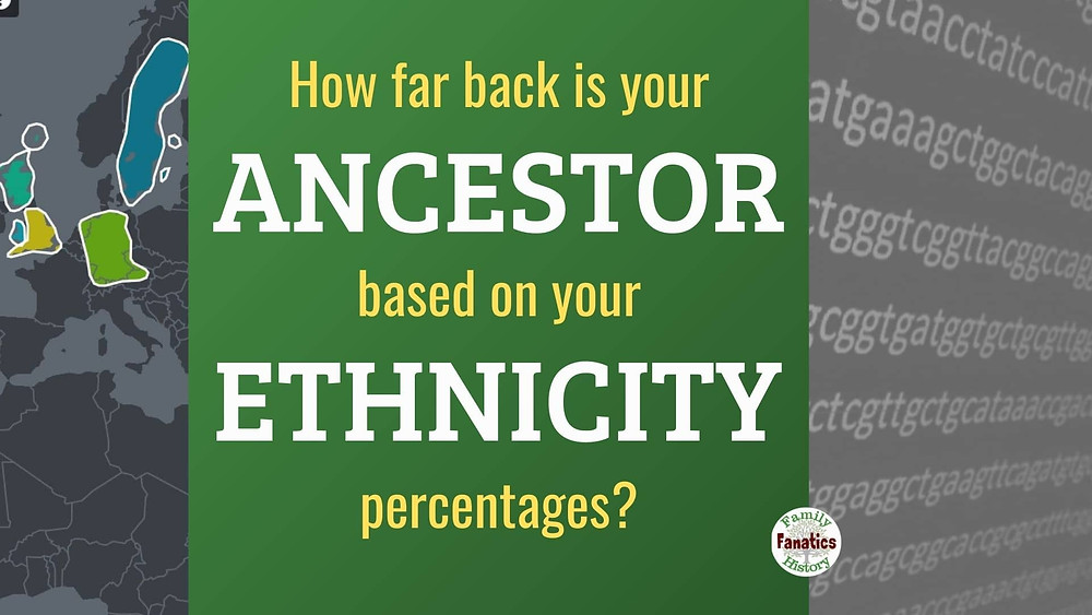 DNA sequencing with question how far back is your ancestor based on your ethnicity percentages?