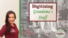 Digitizing Grandma's Stuff  webinar