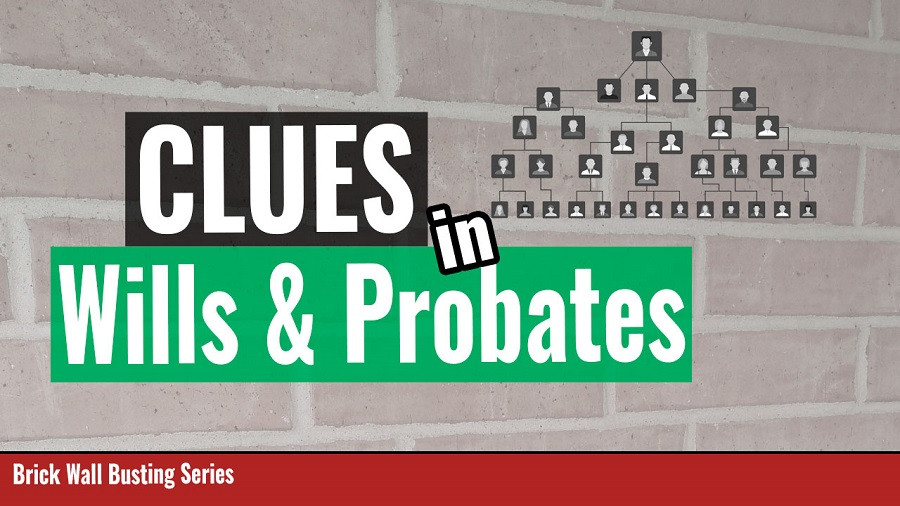 Wills and Probates helping to break genealogy research brick walls