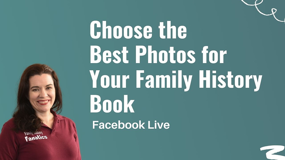 Video: Choose the Best Photos for Your Family History Book