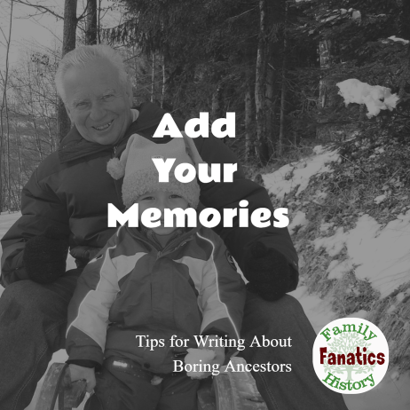 Step 2: Add Your Memories - How to write about boring ancestors  #writingtips #genealogy #familyhistory
