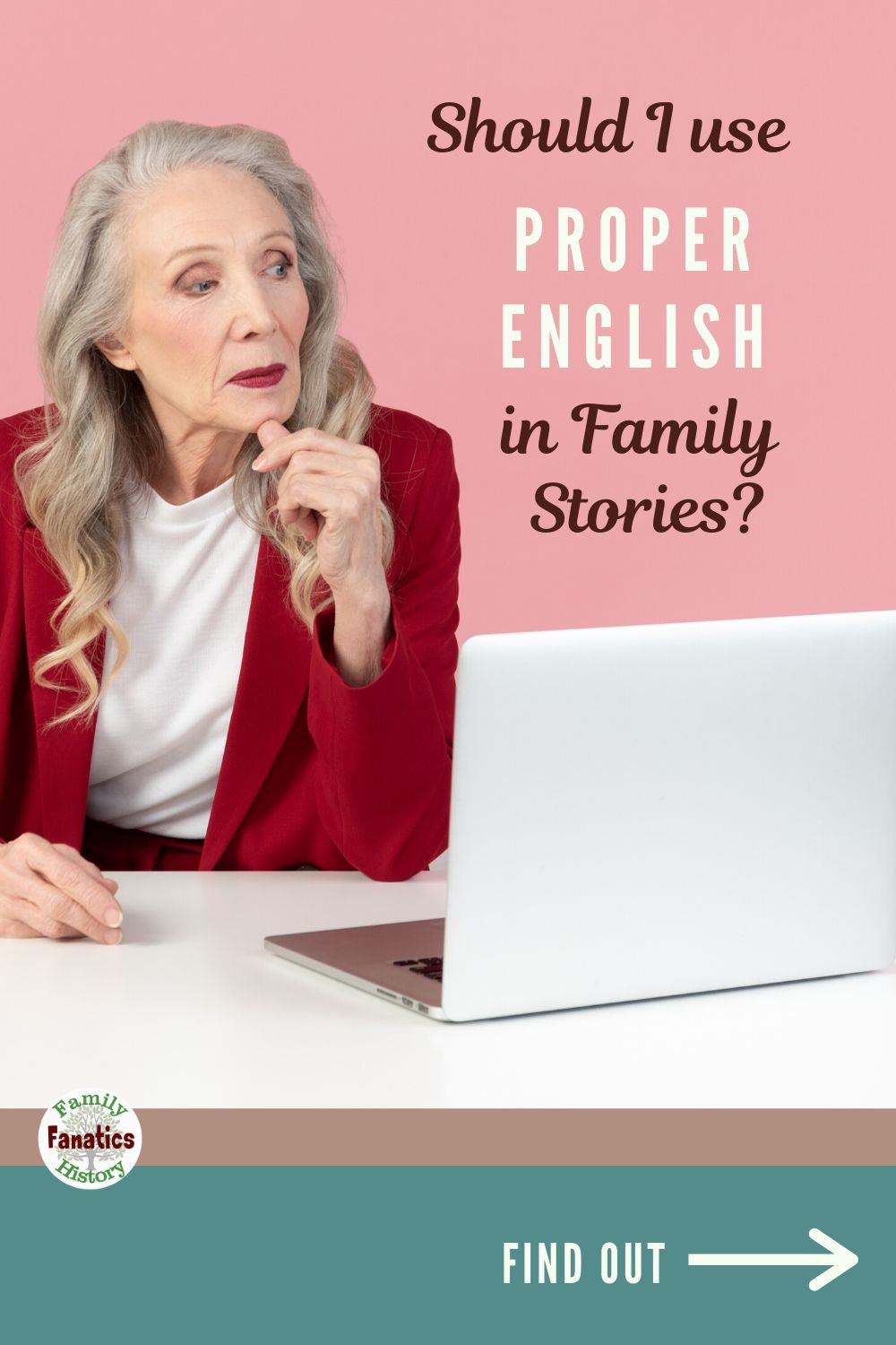 A woman asking the question Should I use Proper English in my family histories