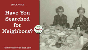 Are You Researching for Neighbors to Trace Your Ancestors?