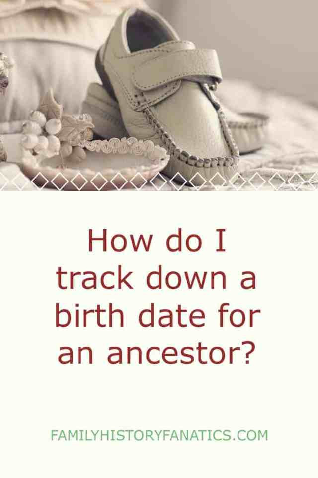 Vintage Baby shoes with title How do I track down a birth date for an ancestor?