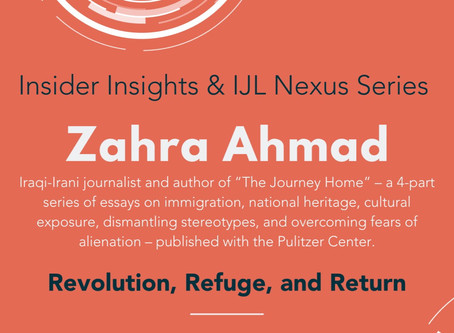 "GRI Insider Insights and IJL Nexus Series collab: ""Revolution, Refuge, and Return"" with Zahra Ahmad"
