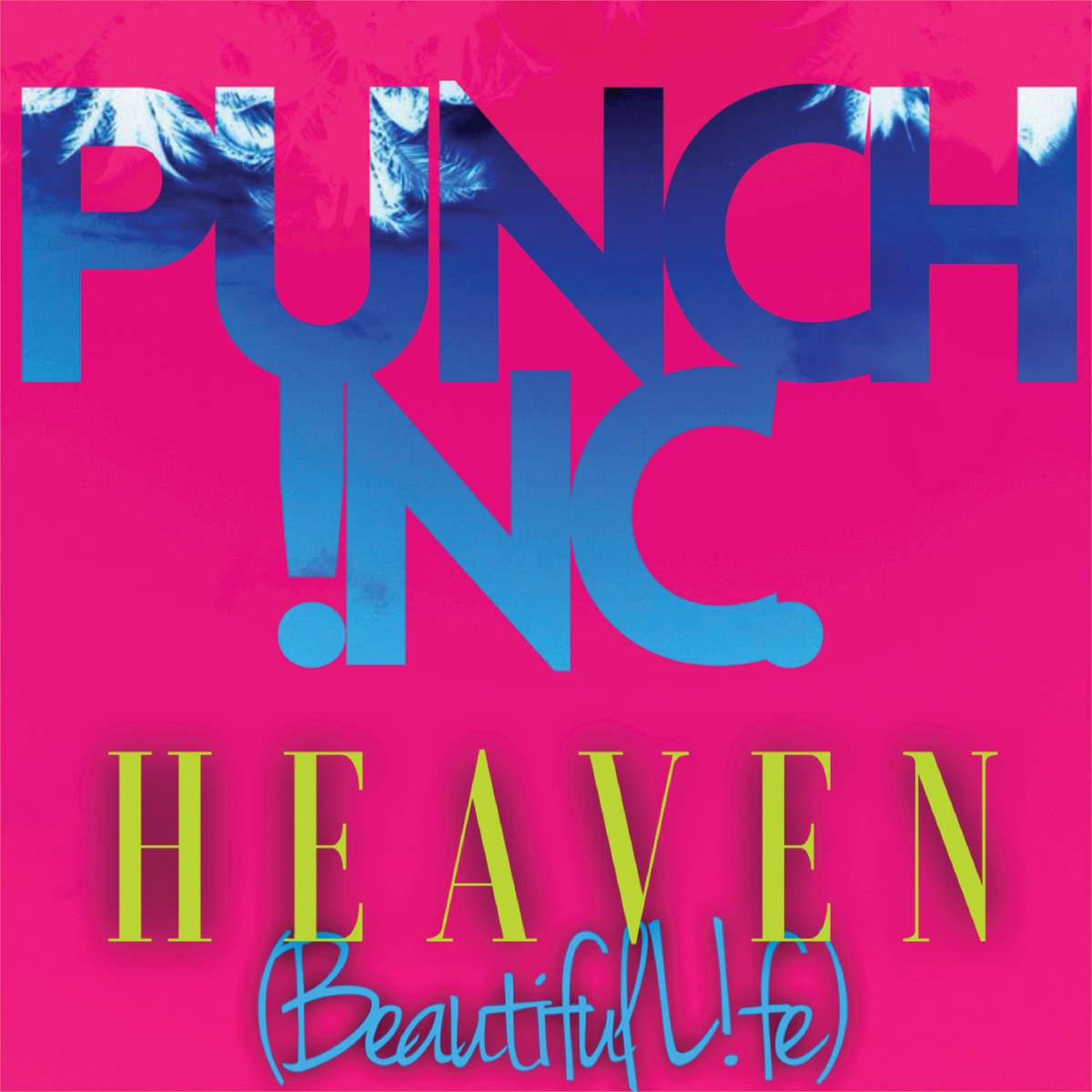 Punch Inc. Heaven (Beautiful Life)