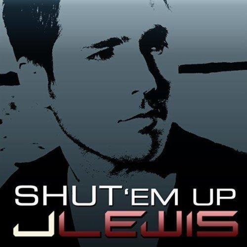 J. Lewis - Shut Em Up