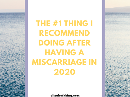 The #1 Thing I Recommend Doing After Having a Miscarriage in 2020