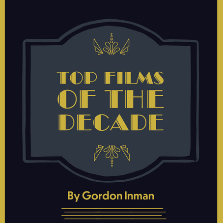 Gordon's Top Films of the Decade!