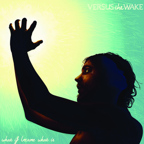 Versus the Wake - What If Became What Is