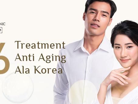 6 Treatment Anti Aging Ala Korea