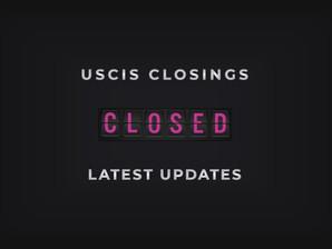 USCIS CLOSURE JANUARY 19 AND 20