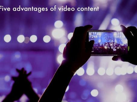 FIVE ADVANTAGES OF VIDEO CONTENT