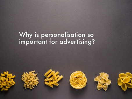 WHY IS PERSONALISATION SO IMPORTANT FOR ADVERTISING?
