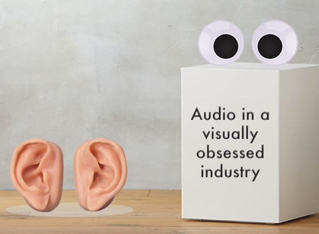 AUDIO IN A VISUALLY OBSESSED INDUSTRY