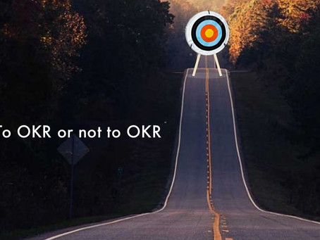 TO OKR OR NOT OKR?