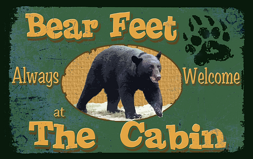 """""""BEAR"""" Feet Welcome at the Cabin."""