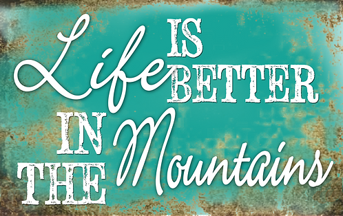 Life is Better in the Mountains - RB-LC-33