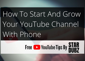 How To Start And Grow Your YouTube Channel With Phone