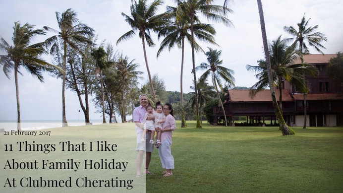 11 Things That I like About Family Holiday At Clubmed Cherating