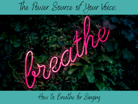 The Power Source of Your Voice: How to Breathe for Singing