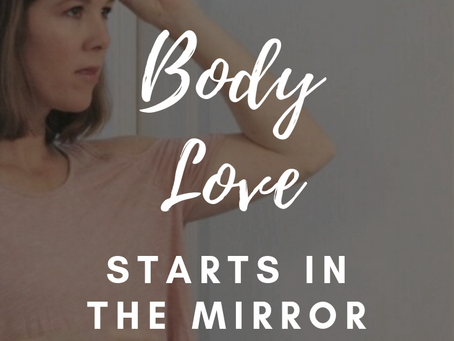 Body Love Starts in the Mirror