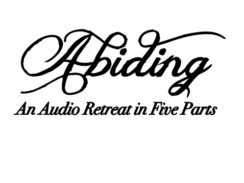 Abiding - An Audio Retreat in Five Parts