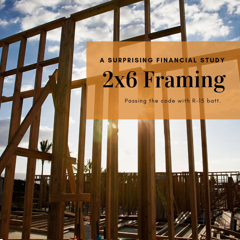 A Surprising Financial Study of 2x6 Construction