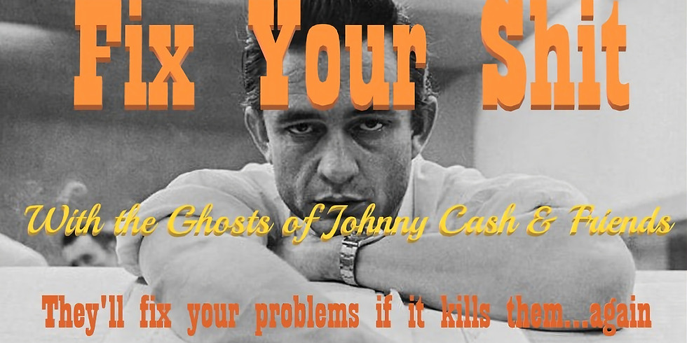 Fix Your Shit! With the Ghosts of Johnny Cash & Friends