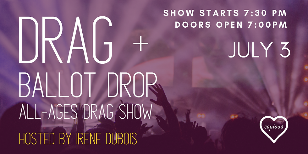 Drag + Ballot Drop, Hosted by Irene DuBois [All Ages Drag Show]