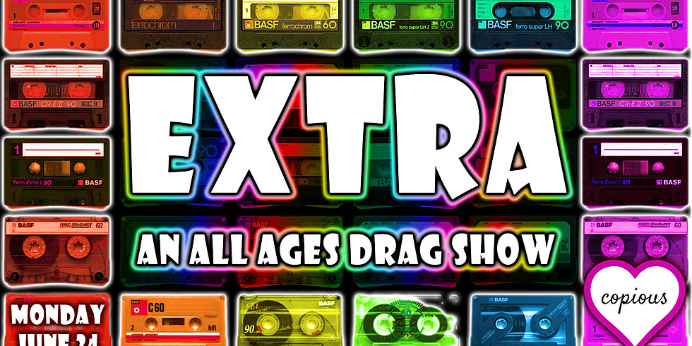 EXTRA [All Ages Drag Show]