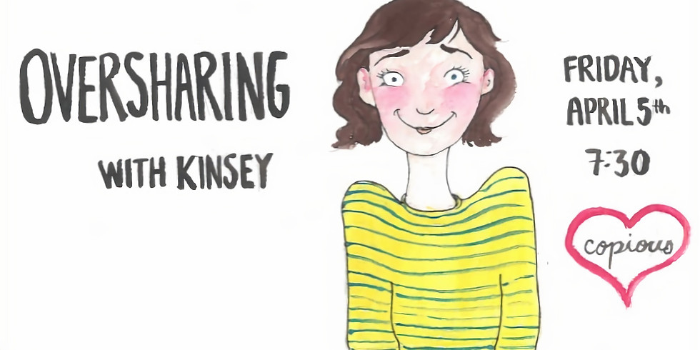 Oversharing with Kinsey [Comedy]