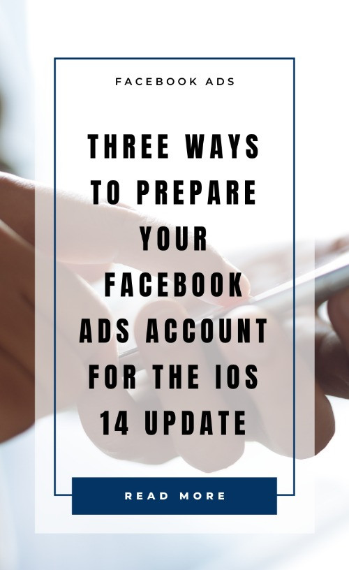 Three Ways to prepare  your facebook ads account for the iOS 14 Update