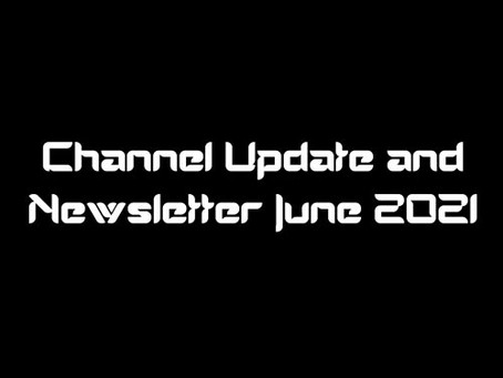 Channel Update and Newsletter June 2021