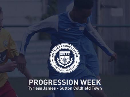 PROGRESSION WEEK – TYREISS JAMES