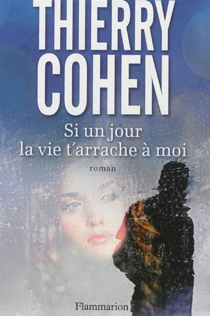 COHEN, Thierry; Si un jour la vie t'arrache à moi 9782081294325 Flammarion 2013