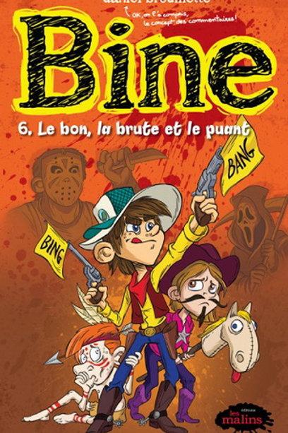 BROUILLETTE, Daniel T6 Bine: Le bon, la brute et le puant 9782896573370