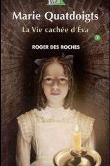 Des ROCHES, Roger T3 Marie Quatdoigts: La vie cachée d'Éva 9782764403679