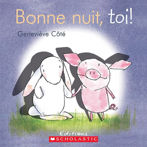 CÔTÉ, Geneviève: Bonne nuit, toi ! 9781443138178 SCHOLASTIC 2014