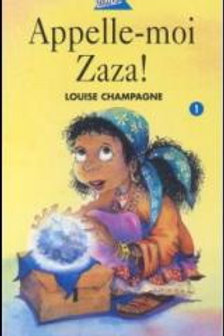 CHAMPAGNE, Louise T1 Appelle-moi Zaza ! 9782764401187 2008
