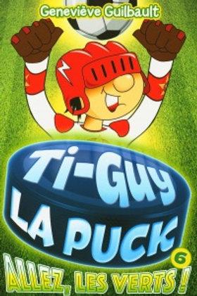 GUILBAULT, Geneviève T6 Ti-Guy la puck: Allez les verts 9782897462963