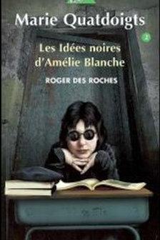 Des ROCHES, Roger T2 Marie Quatdoigts: Idées noires Amélie Blanche 9782764402757