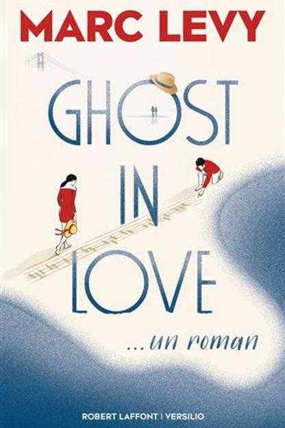 LÉVY, Marc: Ghost in Love ... un roman 9782221157879  2019