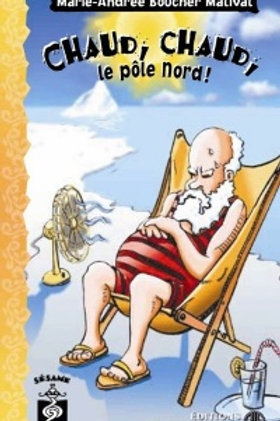 BOUCHER MATIVAT: Chaud, chaud, le pôle Nord ! 9782890519916