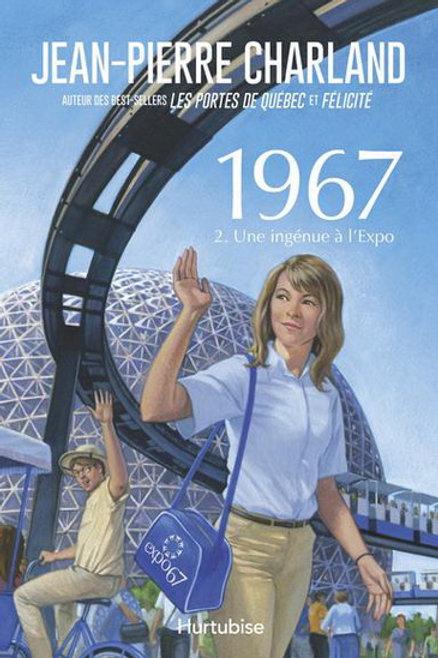 CHARLAND, J- T2 1967: Une ingénue à l'Expo 9782897236311 2015